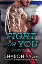 Fight For You Part One - Fight For Series, #2 ebook by Sharon Page