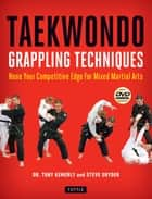 Taekwondo Grappling Techniques - Hone Your Competitive Edge for Mixed Martial Arts [Downloadable Media Included] ebook by Tony Kemerly Ph.D., Steve Snyder