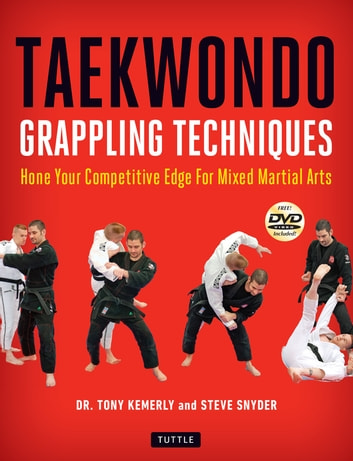 Taekwondo Grappling Techniques - Hone Your Competitive Edge for Mixed Martial Arts [Downloadable Media Included] 電子書 by Tony Kemerly Ph.D.,Steve Snyder