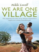 We Are One Village - The inspiring true story of an African community's impact on a young Australian girl ebook by Nikki Lovell