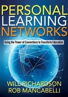 Personal Learning Networks - Using the Power of Connections to Transform Education ebook by Will Richardson, Rob Mancabelli