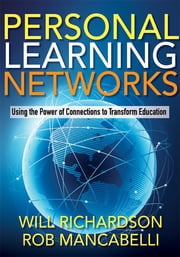 Personal Learning Networks - Using the Power of Connections to Transform Education ebook by Will Richardson,Rob Mancabelli