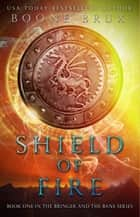 Shield of Fire - Bringer and the Bane, #1 ebook by Boone Brux