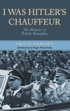 I Was Hitler's Chauffeur - The Memoir of Erich Kempka ebook by Erich  Kempka