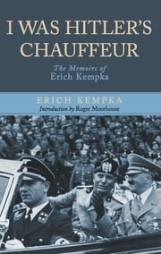 I Was Hitler's Chauffeur - The Memoir of Erich Kempka ebook by Erik Kempka