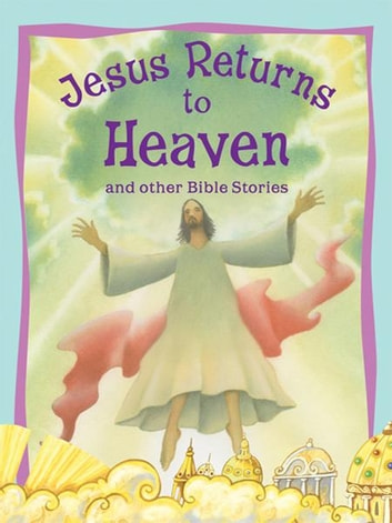 Bible Stories: Jesus Returns to Heaven ebook by Miles Kelly