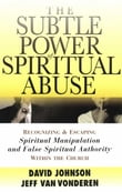 Subtle Power of Spiritual Abuse, The