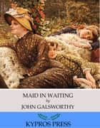 Maid in Waiting ebook by John Galsworthy