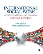 International Social Work - Issues, Strategies, and Programs ebook by Dr. David R. Cox, Manohar Pawar