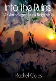 Into The Ruins: An Anthology of New Beginnings ebook by Rachel Coles
