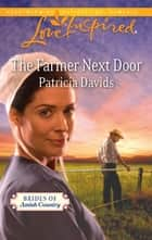 The Farmer Next Door - A Fresh-Start Family Romance ebook by Patricia Davids