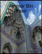Ammar Bin Yasir eBook by Kamal al-Syyed