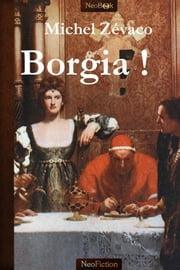 Borgia ! ebook by Michel Zévaco