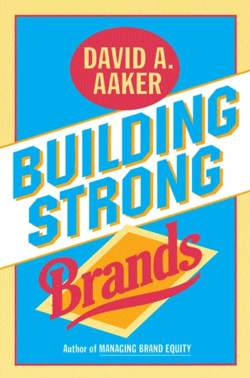 Building Strong Brands Ebook By David A Aaker 9781451674750
