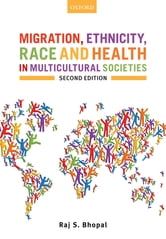 Migration, Ethnicity, Race, and Health in Multicultural Societies ebook by Raj S. Bhopal