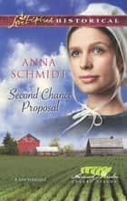 Second Chance Proposal (Mills & Boon Love Inspired Historical) (Amish Brides of Celery Fields, Book 4) ebook by Anna Schmidt