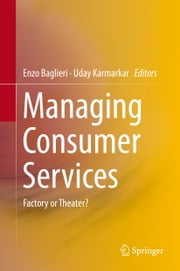 Managing Consumer Services - Factory or Theater? ebook by Enzo Baglieri,Uday Karmarkar