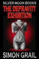 The Depravity Exhibition ebook by Simon Grail