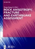Rock Anisotropy, Fracture and Earthquake Assessment ebook by Yong-Gang Li
