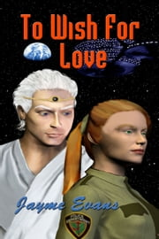 To Wish For Love ebook by Jayme Evans