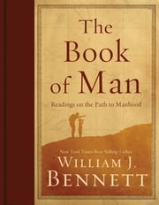 The Book of Man - Readings on the Path to Manhood ebook by William J. Bennett