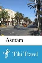 Asmara (Eritrea) Travel Guide - Tiki Travel ebook by Tiki Travel