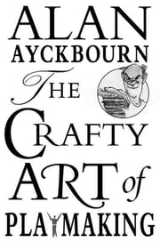 The Crafty Art of Playmaking ebook by Alan Ayckbourn