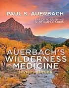 Auerbach's Wilderness Medicine E-Book ebook by Tracy A Cushing, MD, MPH,...