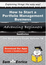 How to Start a Portfolio Management Business ebook by Naoma Pomeroy,Sam Enrico