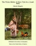 The Water-Babies: A Fairy Tale for a Land-Baby ebook by Charles Kingsley
