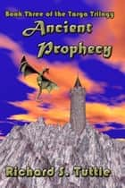 Ancient Prophecy (Targa Trilogy #3) ebook by Richard S. Tuttle