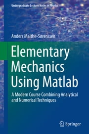 Elementary Mechanics Using Matlab - A Modern Course Combining Analytical and Numerical Techniques ebook by Anders Malthe-Sørenssen