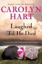 Laughed 'Til He Died - A Death on Demand Mystery ebook by Carolyn Hart