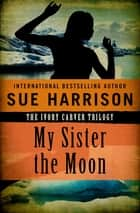 My Sister the Moon ebook by Sue Harrison