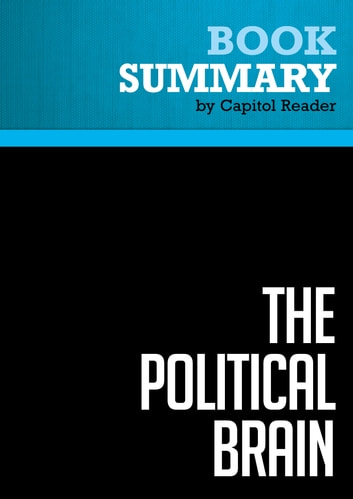 Summary of The Political Brain: The Role of Emotion in Deciding the Fate of the Nation - Drew Westen eBook by Capitol Reader
