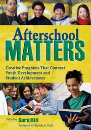 Afterschool Matters - Creative Programs That Connect Youth Development and Student Achievement ebook by Sara L. Hill