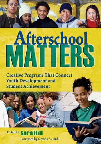 Afterschool Matters - Creative Programs That Connect Youth Development and Student Achievement ebook by