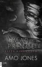 Mad Prince - Elite Kings Club eBook by Amo Jones, Ralf Schmitz