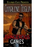 Dangerous Games ebook by Charlene Teglia