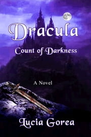 Dracula ~ Count of Darkness ebook by Lucia Gorea