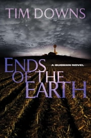 Ends of the Earth - A Bug Man Novel ebook by Tim Downs