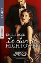 Le clan des Hightower - Trilogie intégrale - Scandaleuse attirance - Un secret à garder - Retrouvailles inattendues eBook by Emilie Rose