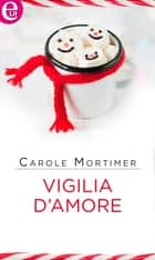 Vigilia d'amore (eLit) eBook by Carole Mortimer