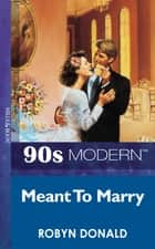 Meant To Marry (Mills & Boon Vintage 90s Modern) ebook by Robyn Donald