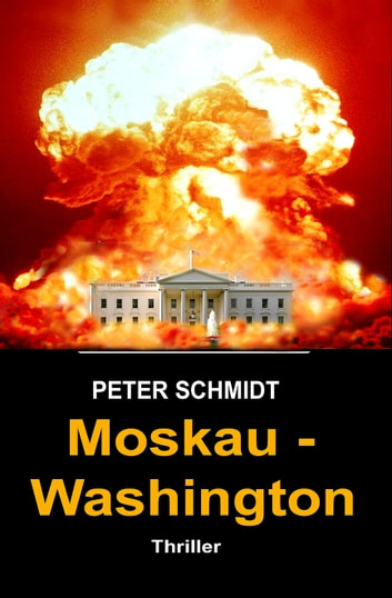 Moskau - Washington - Thriller eBook by Peter Schmidt