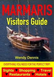 Marmaris Visitors Guide - Sightseeing, Hotel, Restaurant, Travel & Shopping Highlights ebook by Wendy Dennis
