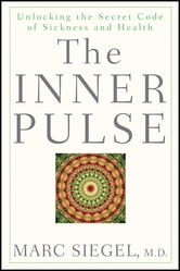 The Inner Pulse - Unlocking the Secret Code of Sickness and Health ebook by Marc Siegel
