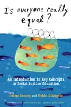 Is Everyone Really Equal? - An Introduction to Key Concepts in Social Justice Education ebook by Özlem Sensoy, Robin DiAngelo