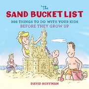 The Sand Bucket List - 366 Things to Do With Your Kids Before They Grow Up ebook by David Hoffman