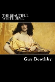The Beautiful White Devil ebook by Guy Boothby
